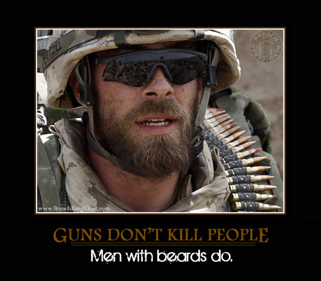 Bearded soldiers in Iraq and Afghanistan: face kevlar. Guns don't kill people, men with beards do.