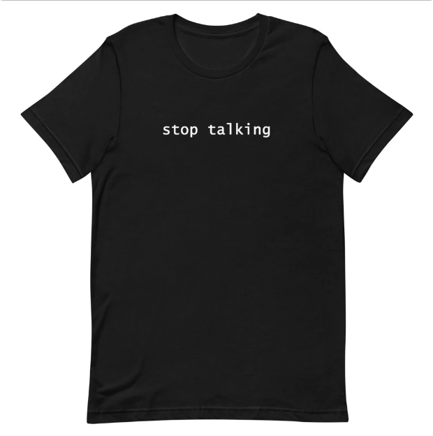 Stop Talking t-shirt